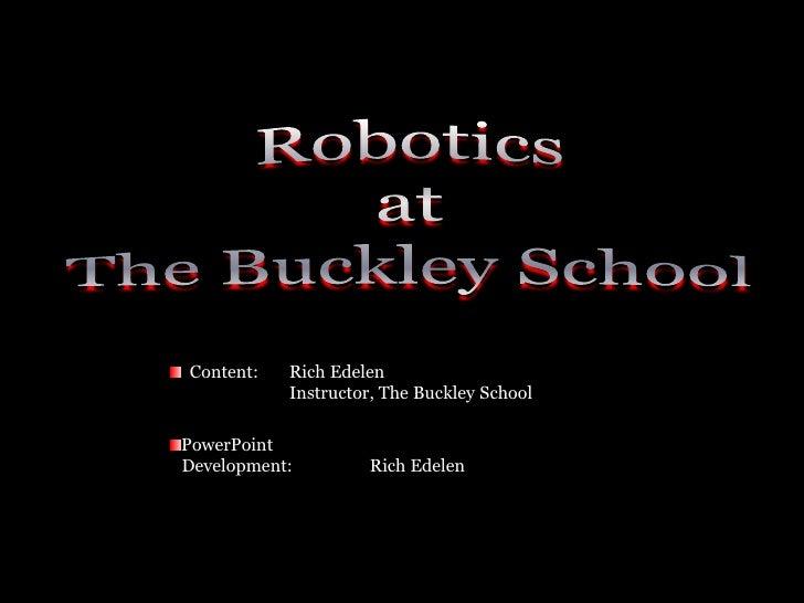 Robotics atThe Buckley School\u003cbr /\u003e Content Rich Edelen Instructor The Buckley ...  sc 1 st  SlideShare & Educational App Of Ppt Edelen Robotics Copy