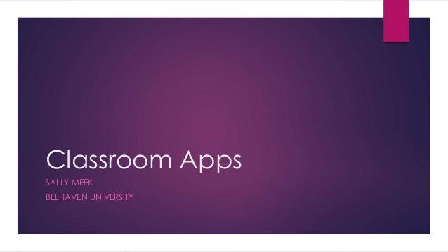 Classroom Apps SALLY MEEK BELHAVEN UNIVERSITY