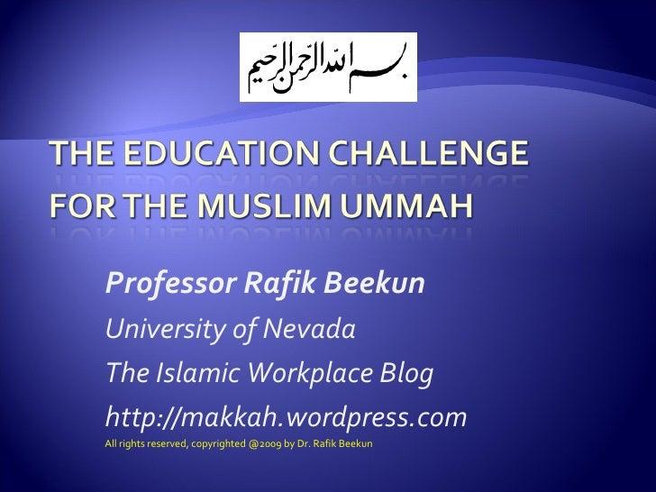 Professor Rafik Beekun University of Nevada The Islamic Workplace Blog http://makkah.wordpress.com All rights reserved, co...