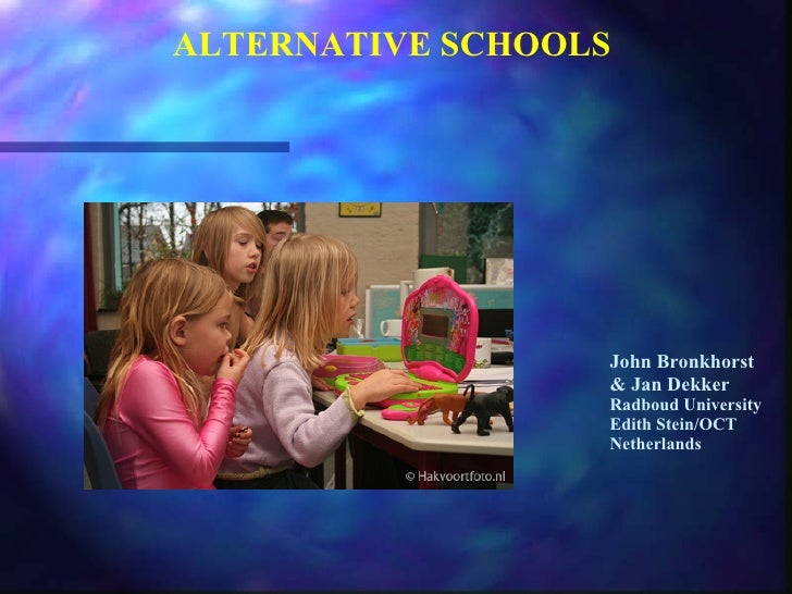 ALTERNATIVE SCHOOLS John Bronkhorst & Jan Dekker Radboud University Edith Stein/OCT Netherlands