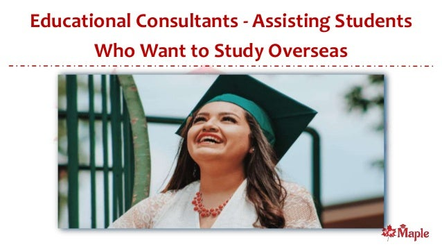 Educational Consultants - Assisting Students Who Want to Study Overseas