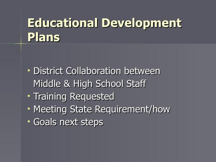 Educational Development Plans <ul><li>District Collaboration between </li></ul><ul><li>Middle & High School Staff </li></u...
