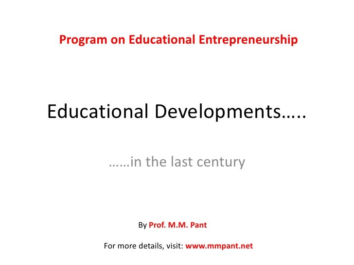 Educational developments in the last century by Prof. M.M. Pant