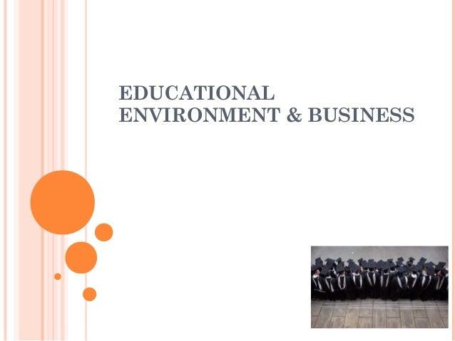 EDUCATIONAL ENVIRONMENT & BUSINESS