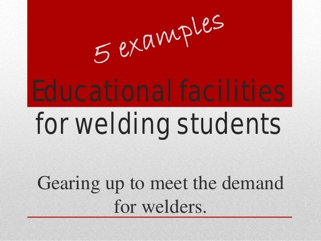 Educational facilities for welding students Gearing up to meet the demand for welders.