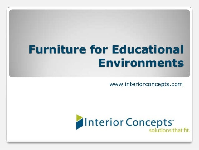 Furniture for Educational           Environments             www.interiorconcepts.com