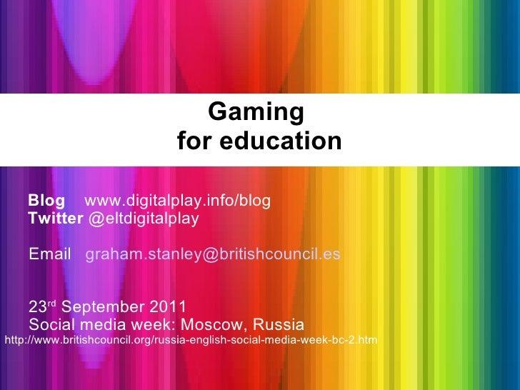 Gaming  for education <ul><li>Blog   www.digitalplay.info/blog </li></ul><ul><li>Twitter  @eltdigitalplay </li></ul><ul><u...