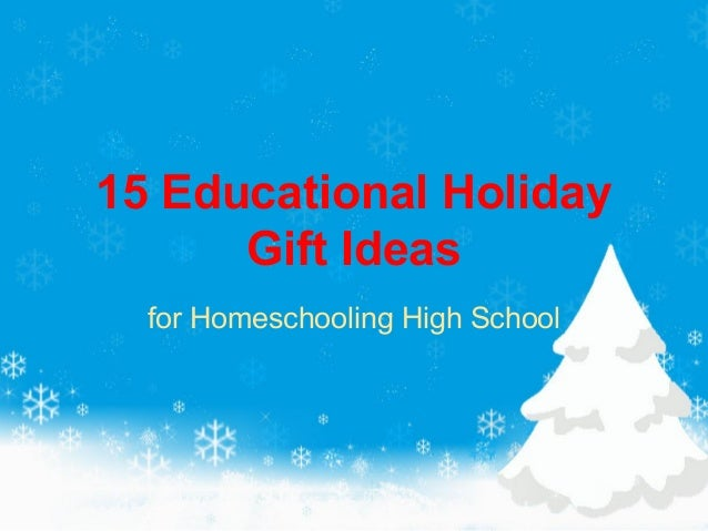 15 Educational Holiday Gift Ideas for Homeschooling High School