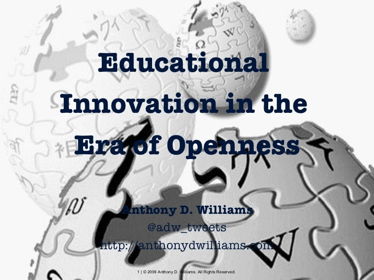 <ul><li>Educational  </li></ul><ul><li>Innovation in the  </li></ul><ul><li>Era of Openness </li></ul><ul><li>Anthony D. W...