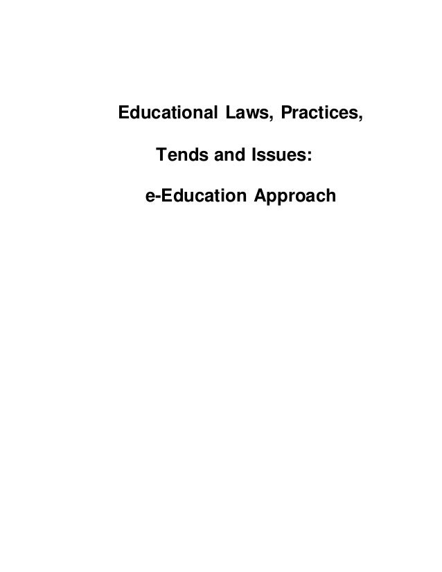 Educational Laws, Practices,  Tends and Issues:  e-Education Approach