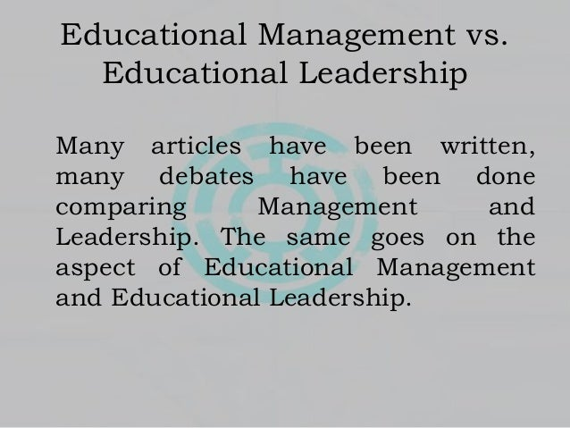 management and leadership in education Exploring educational administration: the relationship between leadership and management  ^the governance and administration of education is a.