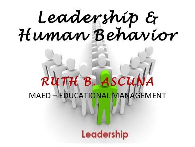 Leadership &Human Behavior  RUTH B. ASCUNAMAED – EDUCATIONAL MANAGEMENT
