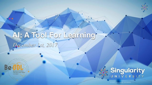 © 2017 Singularity University AI: A Tool For Learning December 1st, 2017