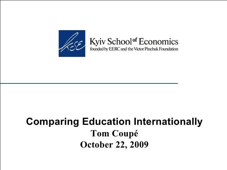 Comparing Education Internationally Tom Coupé October 22, 2009