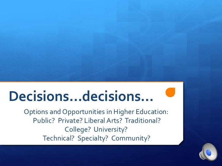 Decisions…decisions…<br />Options and Opportunities in Higher Education: <br /> Public?  Private? Liberal Arts?  Tradition...