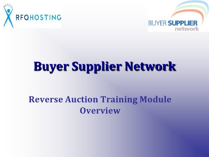 Buyer Supplier Network<br />Reverse Auction Training Module Overview<br />