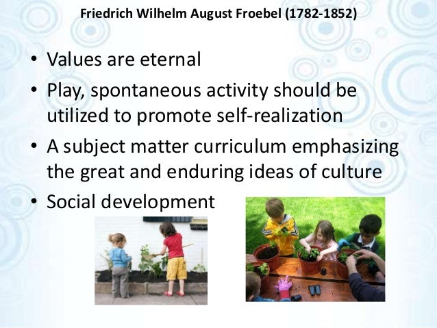the career and educational philosophies of friedrich wilhelm august froebel a german pedagogue Learning to be froebelian: student teachers' life histories 1952–1965  friedrich wilhelm august froebel  have stuck with me in my educational career.