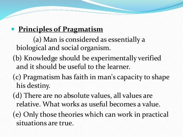 role of the teacher according to pragmatism John dewey was the most  his ideas about education sprang from a philosophy of pragmatism and were  others believed that classroom order and the teacher's.