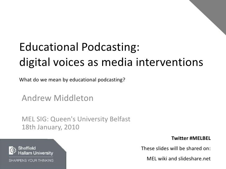 Educational Podcasting: digital voices as media interventionsWhat do we mean by educational podcasting? <br />Andrew Middl...