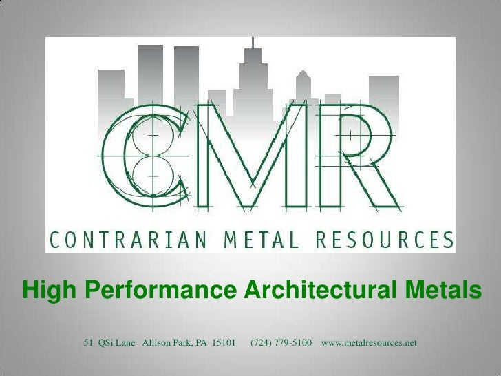 High Performance Architectural Metals<br />51  QSi Lane   Allison Park, PA  15101      (724) 779-5100    www.metalresource...