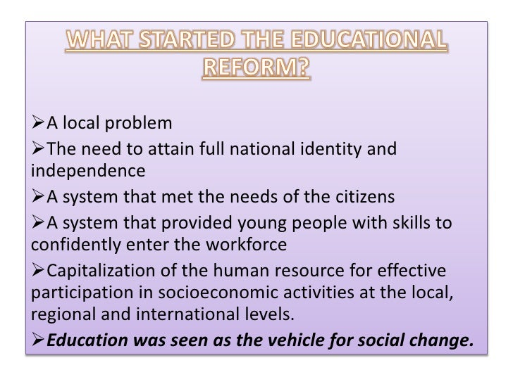 achieving educational reforms Factors militating against its success in achieving educational objectives recommendations are then made towards sustainable educational reform in nigeria key words: educational reform and innovation also imply bringing about a change in the status quo it is.