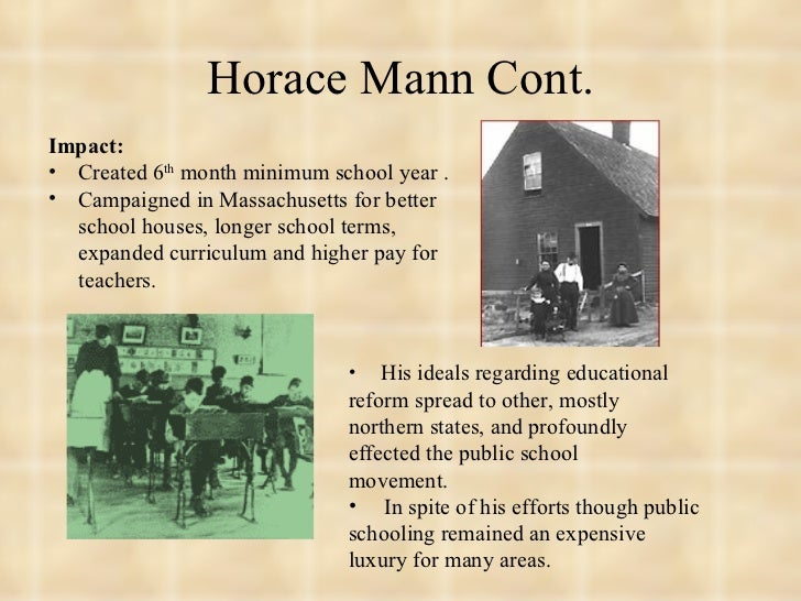 horace manns education Who was horace mann born in 1796 in massachusetts, horace mann practiced law before serving in the state legislature and senate named secretary of the new massachusetts board of education in 1837, he overhauled the state's public-education system and established a series of schools to train teachers.