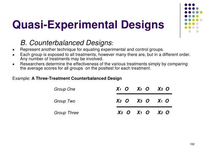 Quasi-Experimental Designs    B. Counterbalanced Designs:   Represent another technique for equating experimental and con...
