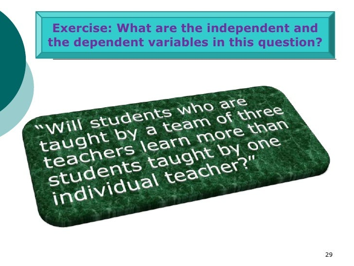Exercise: What are the independent andthe dependent variables in this question?                                           ...
