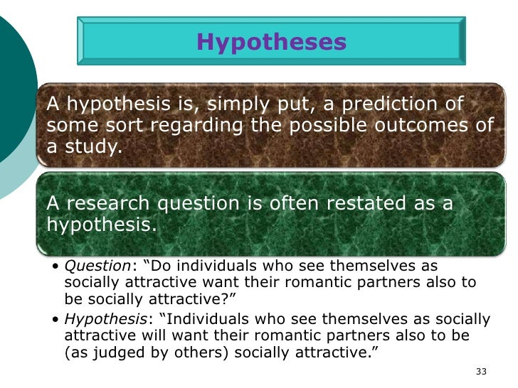 HypothesesA hypothesis is, simply put, a prediction ofsome sort regarding the possible outcomes ofa study.A research quest...