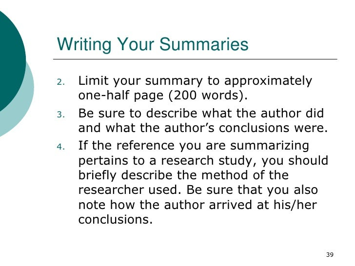 Writing Your Summaries2.   Limit your summary to approximately     one-half page (200 words).3.   Be sure to describe what...