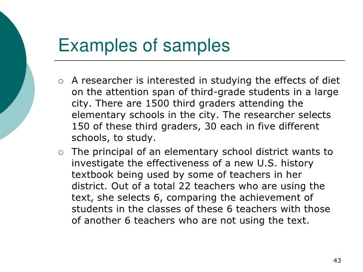 Examples of samples   A researcher is interested in studying the effects of diet    on the attention span of third-grade ...