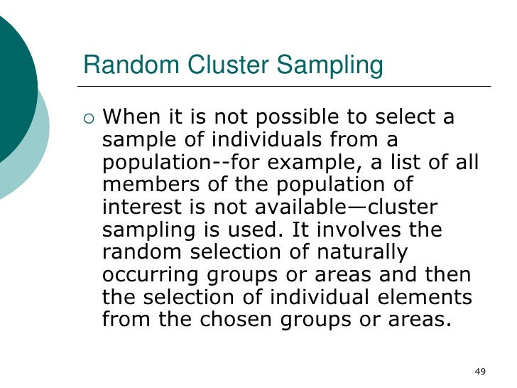 Random Cluster Sampling   When it is not possible to select a    sample of individuals from a    population--for example,...