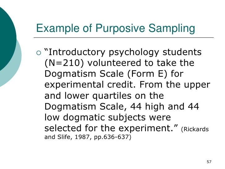 Example of Purposive Sampling   ―Introductory psychology students    (N=210) volunteered to take the    Dogmatism Scale (...