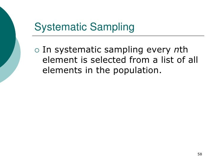 Systematic Sampling   In systematic sampling every nth    element is selected from a list of all    elements in the popul...