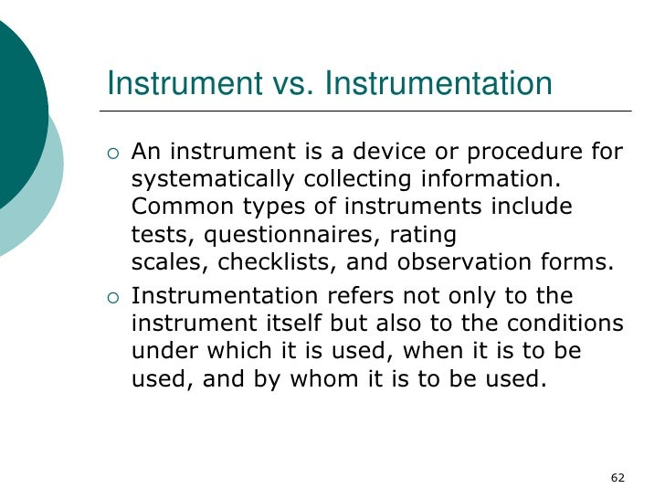Instrument vs. Instrumentation   An instrument is a device or procedure for    systematically collecting information.    ...