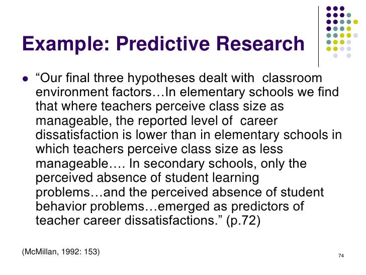 Example: Predictive Research   ―Our final three hypotheses dealt with classroom    environment factors…In elementary scho...