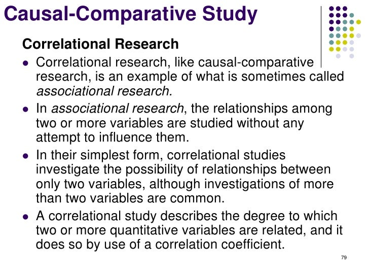 Causal-Comparative Study Correlational Research    Correlational research, like causal-comparative     research, is an ex...