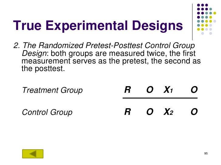 True Experimental Designs2. The Randomized Pretest-Posttest Control Group   Design: both groups are measured twice, the fi...