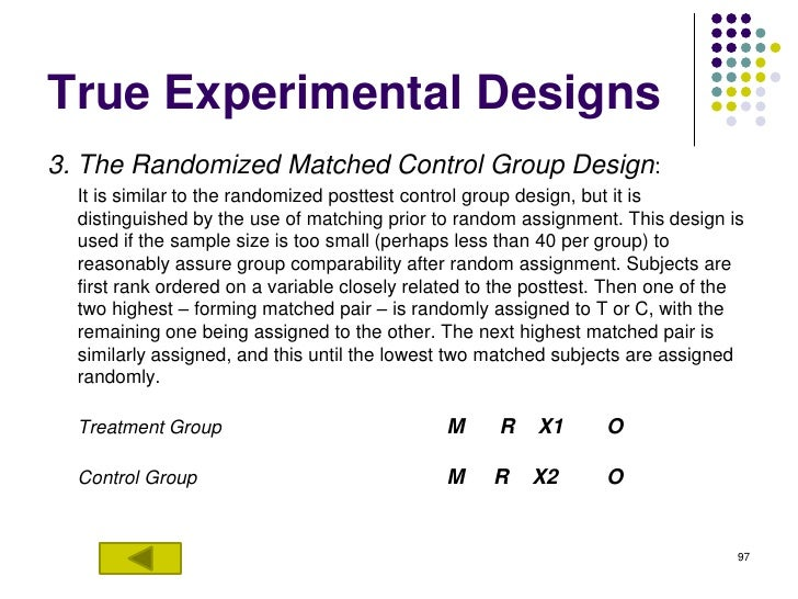 True Experimental Designs3. The Randomized Matched Control Group Design:  It is similar to the randomized posttest control...