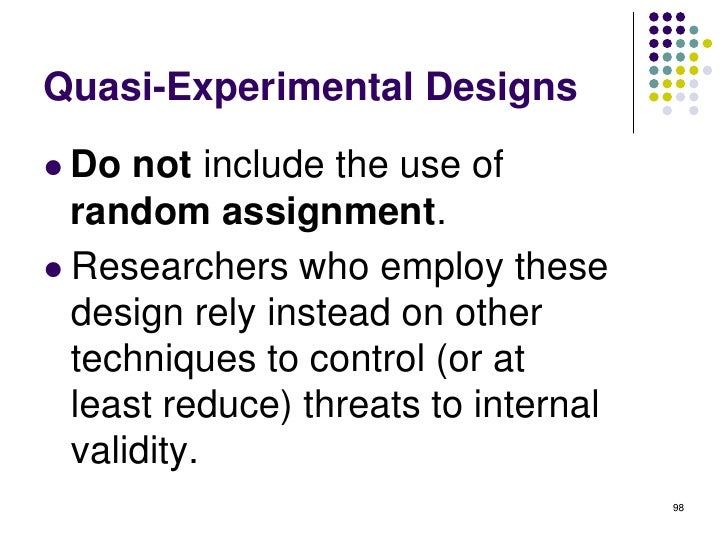 Quasi-Experimental Designs Do  not include the use of  random assignment. Researchers who employ these  design rely inst...