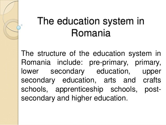 The education system inRomaniaThe structure of the education system inRomania include: pre-primary, primary,lower secondar...