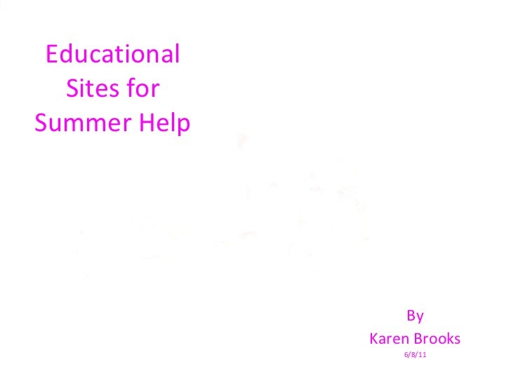 Educational Sites for Summer Help By Karen Brooks 6/8/11