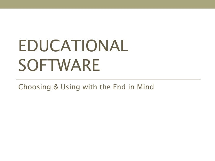 EDUCATIONALSOFTWAREChoosing & Using with the End in Mind