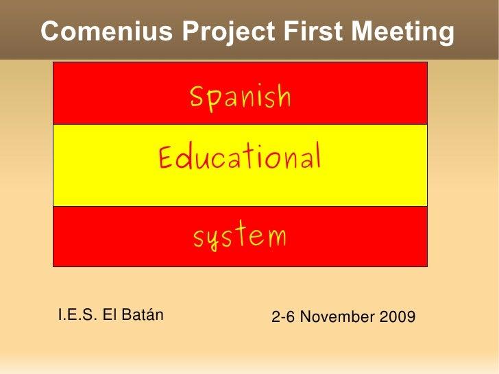 Comenius Project First Meeting I.E.S. El Batán 2-6 November 2009 Spanish  Educational system