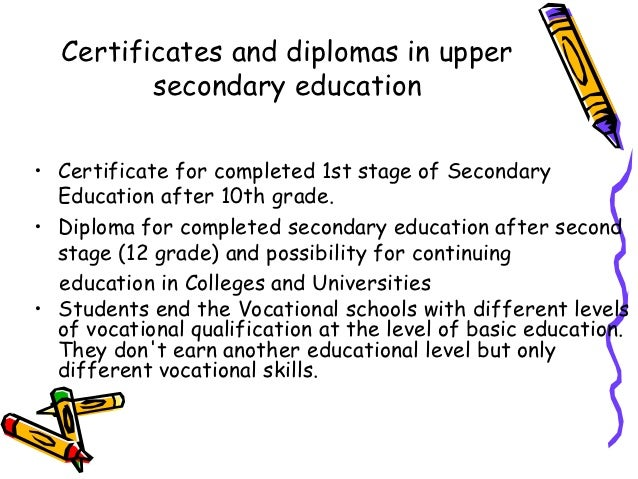 Certificates and diplomas in upper         secondary education• Certificate for completed 1st stage of Secondary  Educatio...