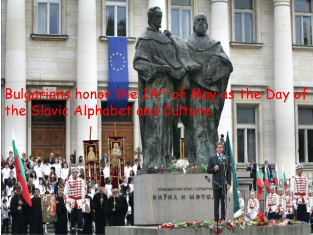 Day of the Slavic Alphabet and                CultureBulgarians honor the 24th of May as the Day ofthe Slavic Alphabet and...