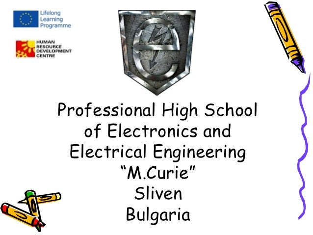 """Professional High School   of Electronics and Electrical Engineering       """"M.Curie""""         Sliven        Bulgaria"""