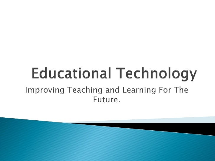 Improving Teaching and Learning For The                 Future.