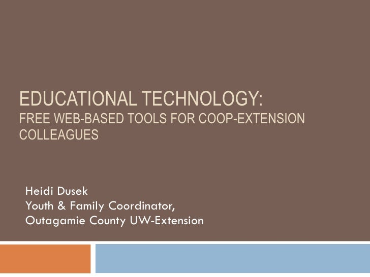 EDUCATIONAL TECHNOLOGY:  FREE WEB-BASED TOOLS FOR COOP-EXTENSION COLLEAGUES Heidi Dusek Youth & Family Coordinator,  Outag...