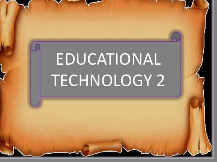 EDUCATIONAL TECHNOLOGY 2<br />